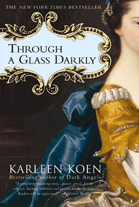 Through a Glass Darkly, a novel by Karleen Koen